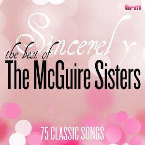 Sincerely - The Best of the McGuire Sisters: 75 Classic Songs