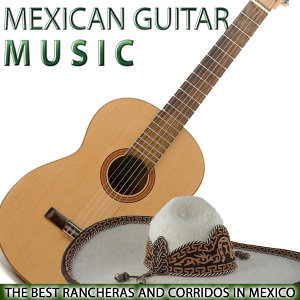 Mexican Guitar Music. The Best Rancheras and Corridos in Mexico
