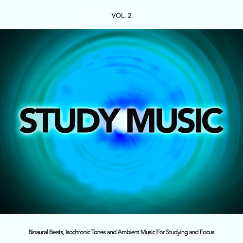 Study Music: Binaural Beats, Isochronic Tones and Ambient Music For Studying and Focus, Vol. 2