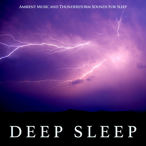 Deep Sleep: Ambient Music and Thunderstorm Sounds For Sleep