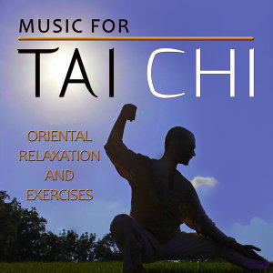 Music for Tai Chi. Oriental Relaxation and Exercices
