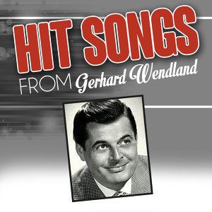 Hit songs from Gerhard Wendland