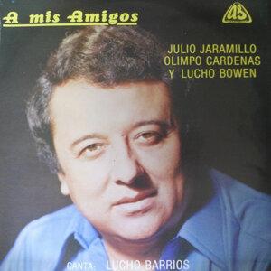 A Mis Amigos. Julio Jaramillo, Olimpo Cardenas y Lucho Bowen
