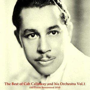 The Best of Cab Calloway and His Orchestra, Vol. 1 - All Tracks Remastered 2014