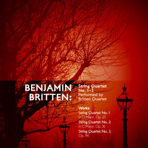 Benjamin Britten: String Quartet No. 1-3 Performed by Britten Quartet