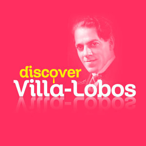 Discover Villa-Lobos