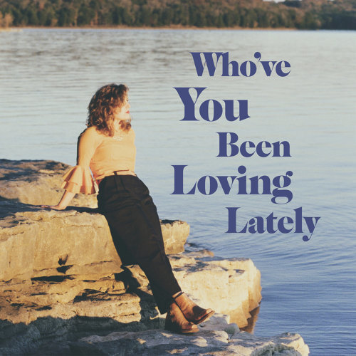 Who've You Been Loving Lately - Single edit