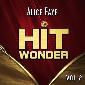 Hit Wonder: Alice Faye, Vol. 2
