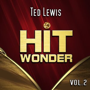 Hit Wonder: Ted Lewis, Vol. 2