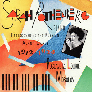 Rediscovering the Russian Avant-Garde 1912-1925: Piano Works of Mosolov, Roslavetz and Lourié