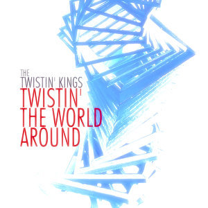 Twistin' the World Around (Remastered)