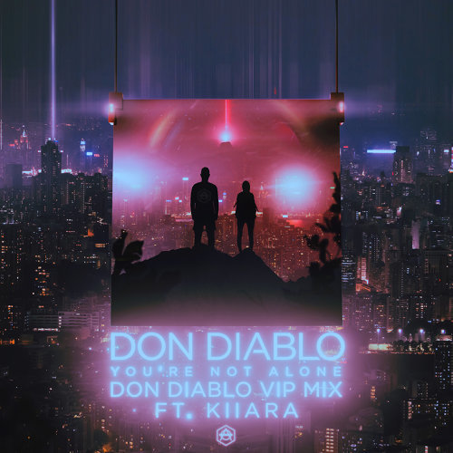 You're Not Alone (feat. Kiiara) - Don Diablo VIP Mix