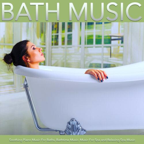 Bath Music, Spa Music Relaxation, Bathtime Music - Bath