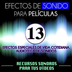 Efectos de Sonido para Películas. Recursos Sonoros para Tus Videos Vol.13 Efectos Especiales de Vida Cotidiana. Audioteca de Efectos