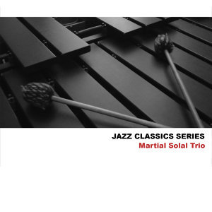 Jazz Classics Series: Martial Solal Trio