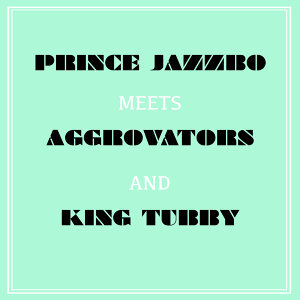 Prince Jazzbo Meets Aggrovators & King Tubby