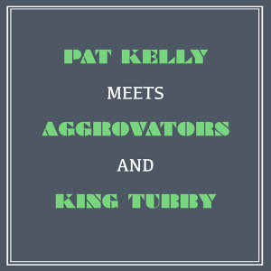 Pat Kelly Meets Aggrovators & King Tubby