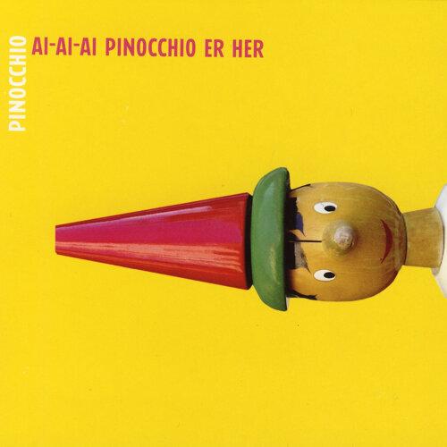 Ai-Ai-Ai Pinocchio Er Her