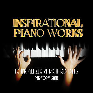 Inspirational Piano Works: Frank Glazer & Richard Deas Perform Satie