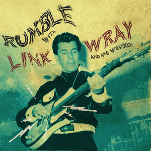 Rumble With Link Wray and His Wraymen