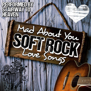Mad About You: Soft Rock Love Songs