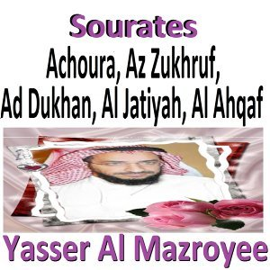 Sourates Achoura, Az Zukhruf, Ad Dukhan, Al Jatiyah, Al Ahqaf - Quran