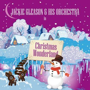Jackie Gleason & His Orchestra in Christmas Wonderland