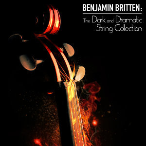 Benjamin Britten: The Dark and Dramatic String Collection