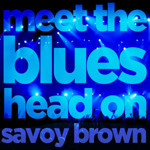 Meet the Blues Head On - Savoy Brown Selected Hits