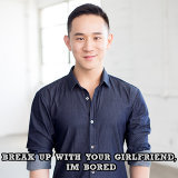 break up with your girlfriend, I'm bored