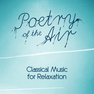 Poetry of the Air: Classical Music for Relaxation