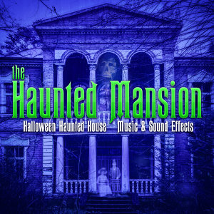 The Haunted Mansion: Halloween Haunted House Music & Sound Effects