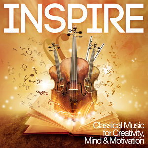Inspire: Classical Music for Creativity, Mind & Motivation