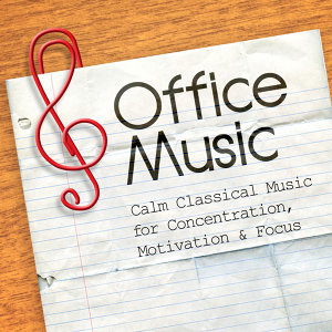 Office Music: Calm Classical Music for Concentration, Motivation & Focus