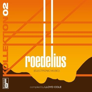 Kollektion 02 - Roedelius [Electronic Music] (Compiled By Lloyd Cole) - Compiled By Lloyd Cole