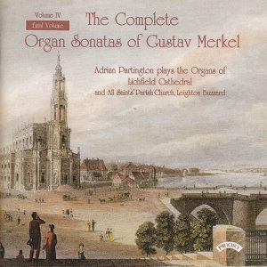 Complete Organ Sonatas of Gustav Merkel (1827-1885)