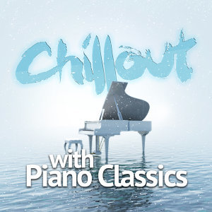 Chillout with Piano Classics