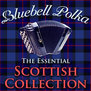 The Blue Bell Polka Collection - The Essential Scottish Collection