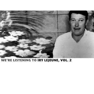 We're Listening To Iry Lejeune, Vol. 2