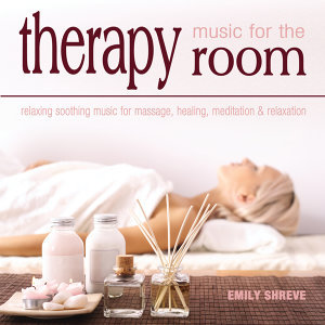 Music for the Therapy Room: Relaxing Soothing Music for Massage, Healing, Meditation & Relaxation