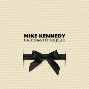 Mike Kennedy maintenant et toujours