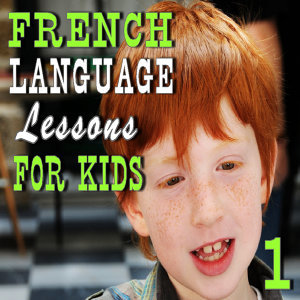 French Language Lessons for Kids, Vol. 1