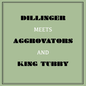Dillinger Meets Aggrovators & King Tubby