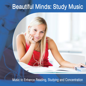 Beautiful Minds Study Music: Music to Enhance Reading, Studying and Concentration