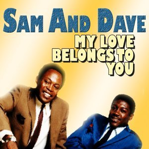 Sam and Dave My Love Belongs to You
