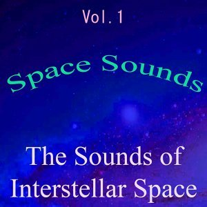 Space Sounds, Vol. 1 - The Sounds of Interstellar Space