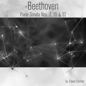 Beethoven: Piano Sonata Nos. 7, 15 & 32