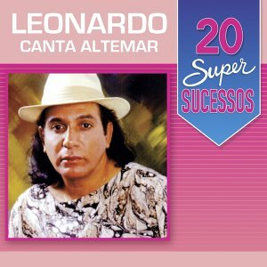 20 Super Sucessos - Leonardo Canta Altemar