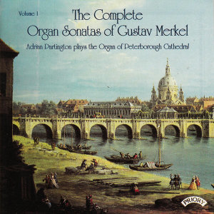 Complete Organ Sonatas of Gustav Merkel (1827-1885) Vol 1 / The Organ of Peterborough Cathedral