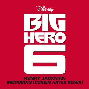 "Microbots - From ""Big Hero 6""/Corbin Hayes Remix"